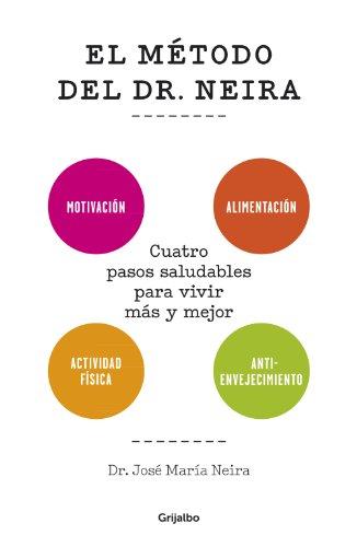 El método del Dr. Neira: Cuatro pasos saludables para vivir más y mejor por José María Neira