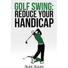 Golf Swing: Reduce Your Handicap (Golf Swing, Golf Clubs, Golf Advice, PGA)
