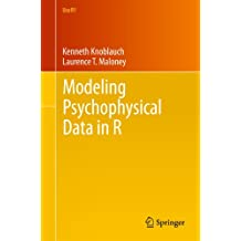 Modeling Psychophysical Data in R (Use R! Book 32) (English Edition)