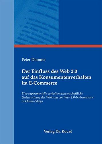 Der Einfluss des Web 2.0 auf das Konsumentenverhalten im E-Commerce: Eine experimentelle verhaltenswissenschaftliche Untersuchung der Wirkung von Web 2.0-Instrumenten in Online-Shops