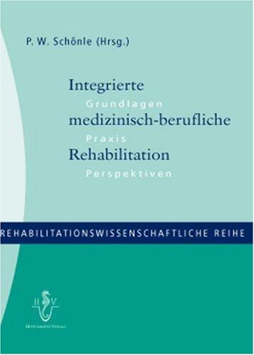 Integrierte medizinisch-berufliche Rehabilitation: Grundlagen - Praxis - Perspektiven (Rehabilitationswissenschaftliche Reihe)