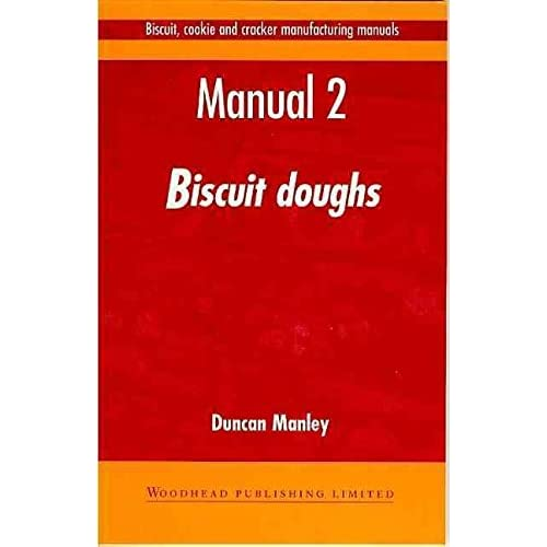 [Biscuit, Cookie and Cracker Manufacturing Manuals: Volume 2: Manual 2: Biscuit Doughs] (By: Duncan Manley) [published: December, 1998]