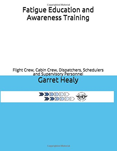 Fatigue Education Awareness Training: Flight Crew Members, Cabin Crew Members, Dispatchers, Schedulers and Airline Supervisory Personnel. (Training Cabin Crew)