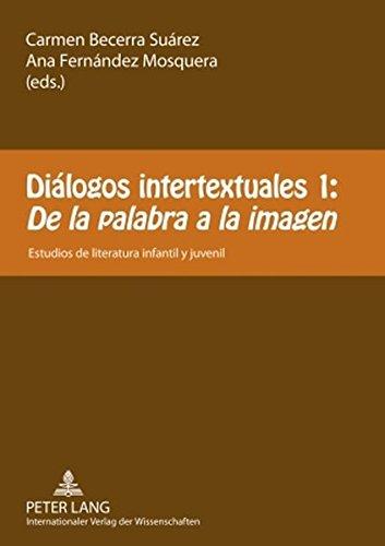 Diálogos intertextuales 1:. De la palabra a la imagen: Estudios de literatura infantil y juvenil