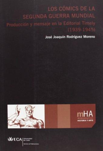 Los cómics de la Segunda Guerra Mundial: Producción y mensaje en la Editorial Timely (1939-1945) (Monografías. Historia y Arte)