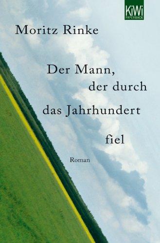 Buchseite und Rezensionen zu 'Der Mann, der durch das Jahrhundert fiel: Roman' von Moritz Rinke