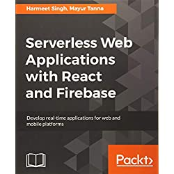 Serverless Web Applications with React and Firebase: Develop real-time applications for web and mobile platforms (English Edition)