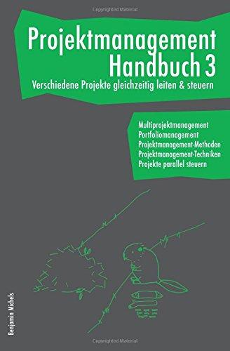 Projektmanagement Handbuch 3 - Verschiedene Projekte gleichzeitig leiten & steuern. Multiprojektmanagement. Portfoliomanagement. Projekte parallel steuern.