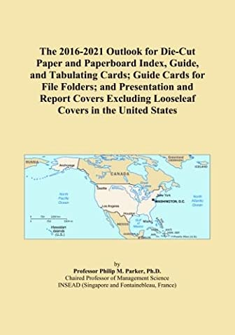 The 2016-2021 Outlook for Die-Cut Paper and Paperboard Index, Guide, and Tabulating Cards; Guide Cards for File Folders; and Presentation and Report ... Looseleaf Covers in the United States
