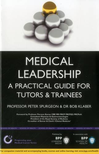 Medical Leadership: A practical guide for trainees & tutors (BPP Learning Media) (Progressing Your Medical Career)