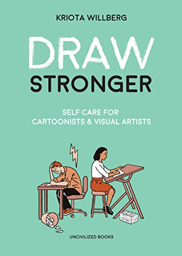 Draw Stronger: Self-Care for Cartoonists and Other Visual Artists por Kriota Willberg