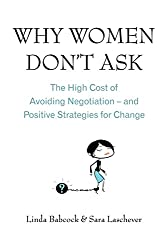 Why Women Don't Ask: The high cost of avoiding negotiation - and positive strategies for change