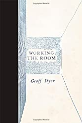 Working the Room: Essays and Reviews: 1999-2010