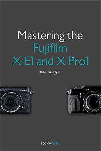 Mastering the Fujifilm X-E1 and X-Pro1 (English Edition)
