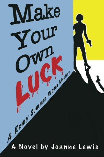 Make Your Own Luck: A Remy Summer Woods Mystery: Volume 1