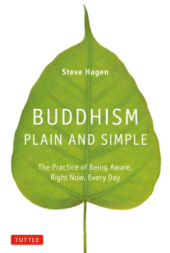 Buddhism Plain & Simple: The Practice of Being Aware, Right Now, Every Day por Steve Hagen
