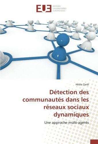Détection des communautés dans les réseaux sociaux dynamiques: Une approche multi-agents par Hédia Zardi