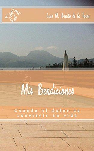 Mis Bendiciones: Cuando el dolor se convierte en vida por Luis M. Benito de la Torre