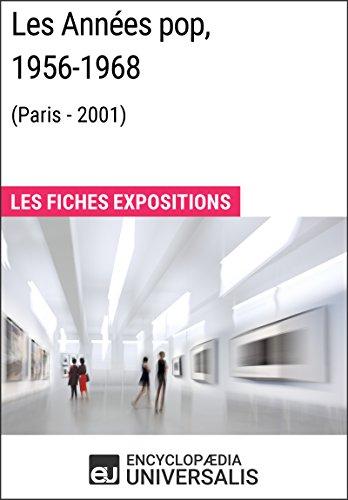Les Années pop 1956-1968 (Paris - 2001): Les Fiches Exposition d'Universalis par Encyclopaedia Universalis