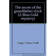 The secret of the grandfather clock (A Bina Gold mystery) by Batya Swift Yasgur (1998-01-01)