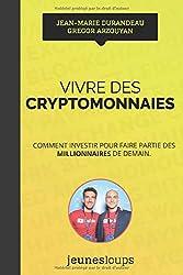 Vivre des CRYPTOMONNAIES: Comment investir pour faire partie des millionnaires de demain.