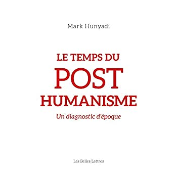 Le Temps du posthumanisme: Un diagnostic d'époque