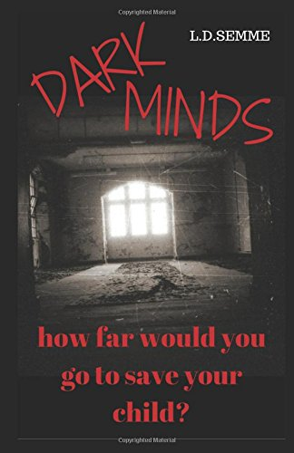 DARK MINDS(an extreme horror): How far would you go to save your child?