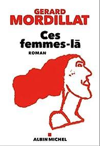 Ces femmes-là par Gérard Mordillat