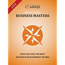 Business Masters 2018: How you find the best Master in Management or MBA : A practical guide to your studies: Strategic planning instead of random selection (English Edition)