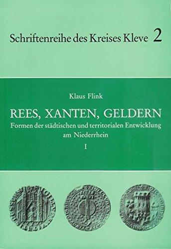 Formen der städtischen und territorialen Entwicklung am Niederrhein/Rees, Xanten, Geldern (Schriftenreihe des Kreises Kleve)