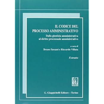 Il Codice Del Processo Amministrativo. Dalla Giustizia Amministrativa Al Diritto Processuale Amministrativo. Estratto