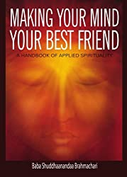 Making Your Mind Your Best Friend: A Handbook of Applied Spirituality
