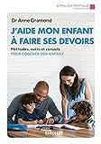 J'aide mon enfant à faire ses devoirs: Méthodes, outils et conseils pour coacher son enfant...