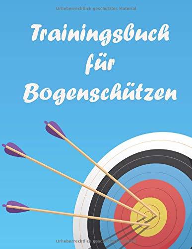 Trainingsbuch für Bogenschützen: : Verbessere dich beim Bogenschießen mit diesem Tagebuch im A4+ Format