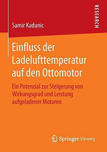 Einfluss der Ladelufttemperatur auf den Ottomotor: Ein Potenzial zur Steigerung von Wirkungsgrad und Leistung aufgeladener Motoren