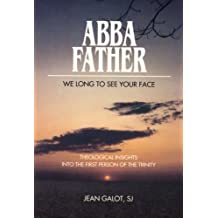 Abba, Father: We Long to See Your Face : Theological Insights into the First Person of the Trinity by Jean Galot (1992-09-08)