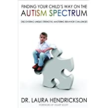 Finding Your Child's Way on the Autism Spectrum: Discovering Unique Strengths, Mastering Behavior Challenges