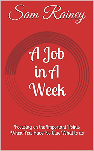 A Job in A Week: Focusing on the Important Points When You Have No Clue What to do (English Edition)