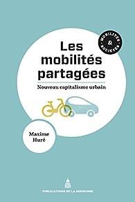 Les mobilités partagées: Nouveau capitalisme urbain par Maxime Huré