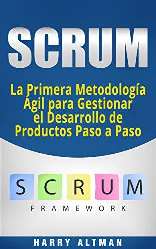SCRUM: La Primera Metodología Ágil para Gestionar el Desarrollo de Productos Paso a Paso (Scrum in Spanish/ Scrum en Español)
