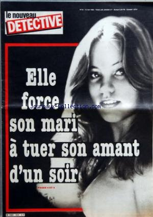 NOUVEAU DETECTIVE LE No 34 Du 12/05/1983 - ELLE FORCE SON MARI A TUER SON AMANT D'UN SOIR - LE DOUBLE SECRET DE LANDRU - LA VEUVE COLLOMB - JEANNE CUCHET - M.T. MARCHADIER - ANNETTE PASCAL - FERNANDE SEGRET