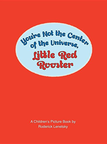 youre-not-the-center-of-the-universe-little-red-rooster