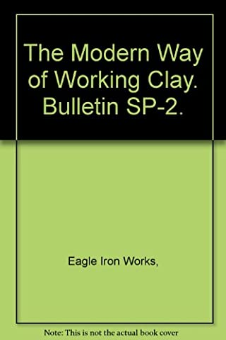 The Modern Way of Working Clay. Bulletin SP-2.