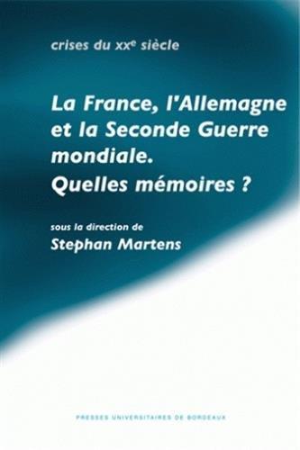 La France, l'Allemagne et la Seconde Guerre mondiale : Quelles mémoires?