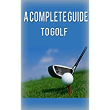 Golf: Golf for Beginners: A Complete Guide to Golf Basics, Fundamentals & Putting to Play Golf Like a Pro (Golf, Golf Swing, Golf For Dummies, Golf Basics, ... Golf like a pro) (English Edition)