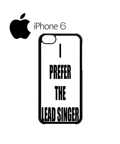 I Prefer The Lead Singer Band Music Mobile Cell Phone Case Cover iPhone 6 Black - Band Mobile Cell Phone