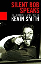 Silent Bob Speaks: The Collected Writings of Kevin Smith by Kevin Smith (2005-05-23)