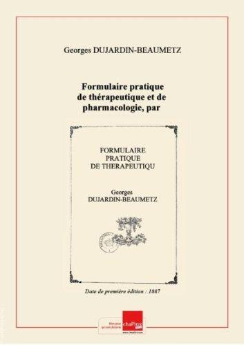 Formulaire pratique de thérapeutique et de pharmacologie, par Dujardin-Beaumetz,... et P. Yvon,.... 5ème édition, 1892 [Edition de 1887]