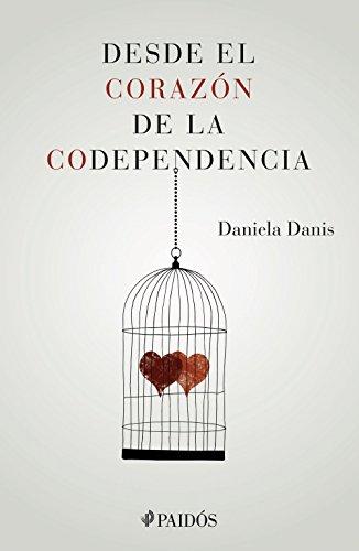 Desde el corazón de la codependencia por Daniela Danis
