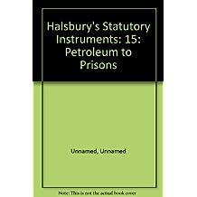 Halsbury's Statutory Instruments: 15: Petroleum to Prisons